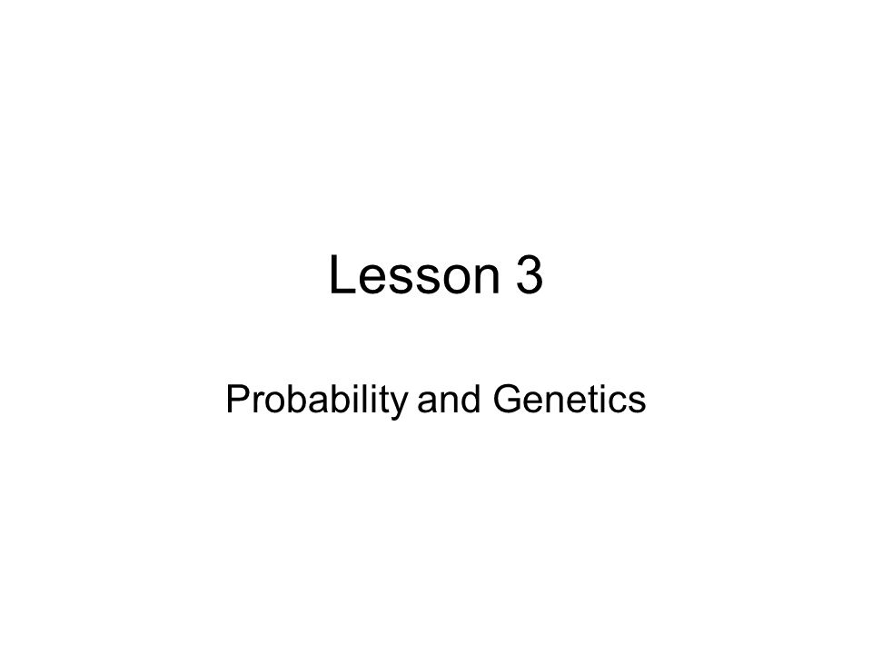 Lesson 3 Probability and Genetics