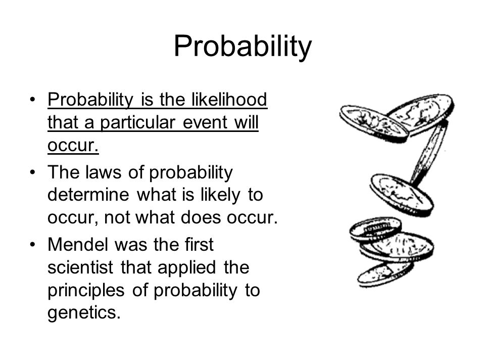 Probability Probability is the likelihood that a particular event will occur. The laws of probability determine what is likely to occur, not what does