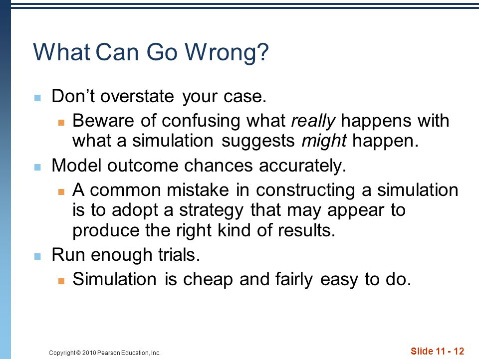 Copyright © 2010 Pearson Education, Inc. Slide 11 - 12 What Can Go Wrong? Dont overstate your case. Beware of confusing what really happens with what