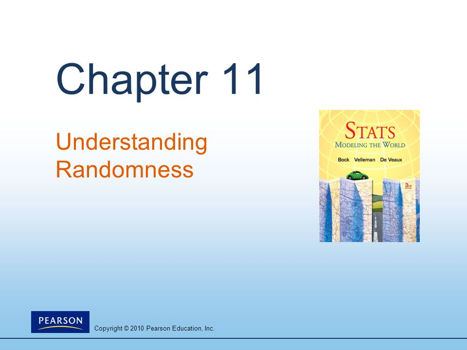 Copyright © 2010 Pearson Education, Inc. Chapter 11 Understanding Randomness