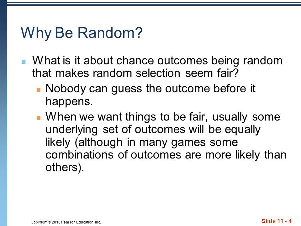 Copyright © 2010 Pearson Education, Inc. Slide 11 - 4 Why Be Random.