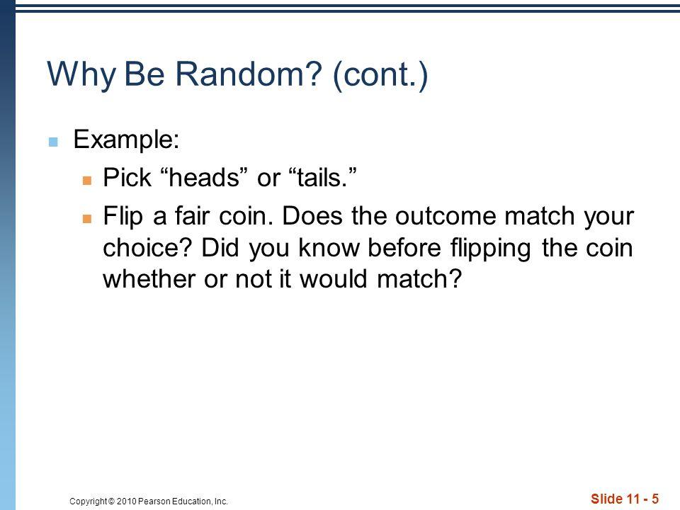 Copyright © 2010 Pearson Education, Inc. Slide 11 - 5 Why Be Random.