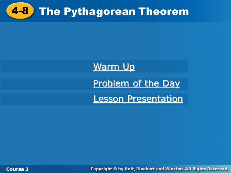 Course 3 4-8 The Pythagorean Theorem 4-8 The Pythagorean Theorem Course 3 Warm Up Warm Up Problem of the Day Problem of the Day Lesson Presentation Le