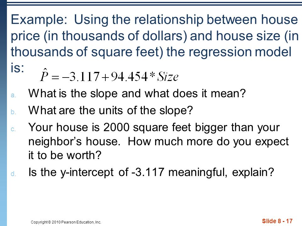 Copyright © 2010 Pearson Education, Inc. Slide 8 - 17 Example: Using the relationship between house price (in thousands of dollars) and house size (in