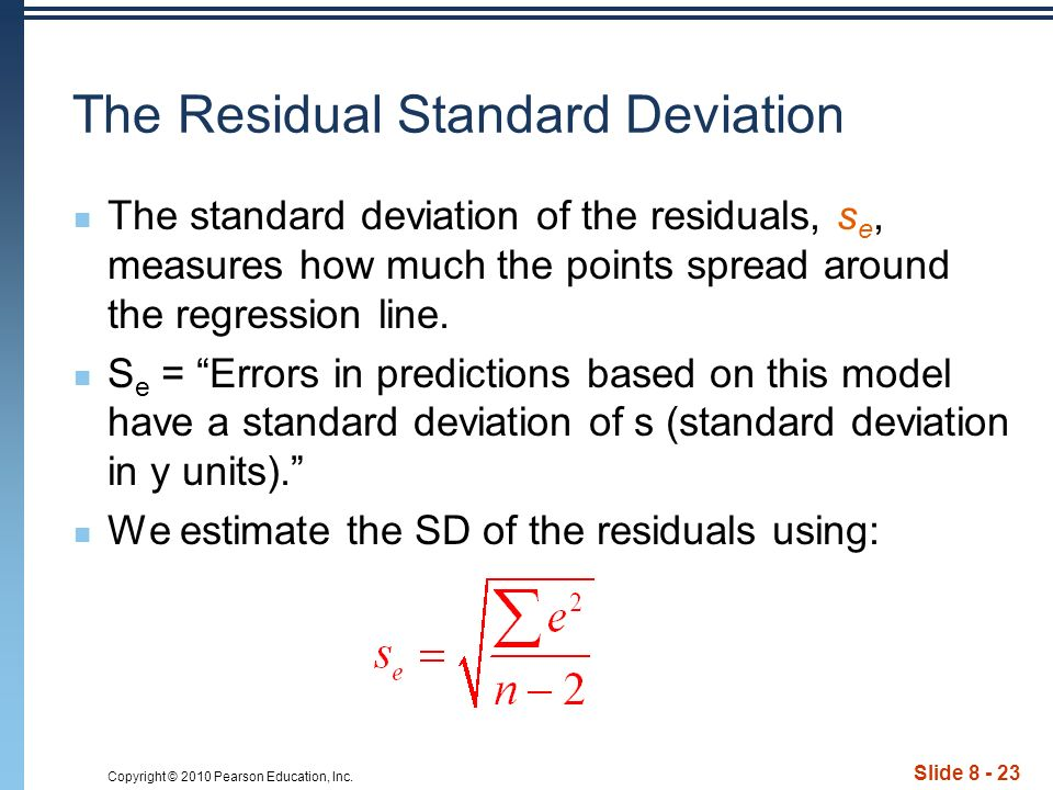 Copyright © 2010 Pearson Education, Inc. Slide 8 - 23 The Residual Standard Deviation The standard deviation of the residuals, s e, measures how much