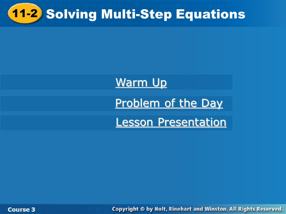 Course 3 11-2 Solving Multi-Step Equations 11-2 Solving Multi-Step Equations Course 3 Warm Up Warm Up Problem of the Day Problem of the Day Lesson Pre