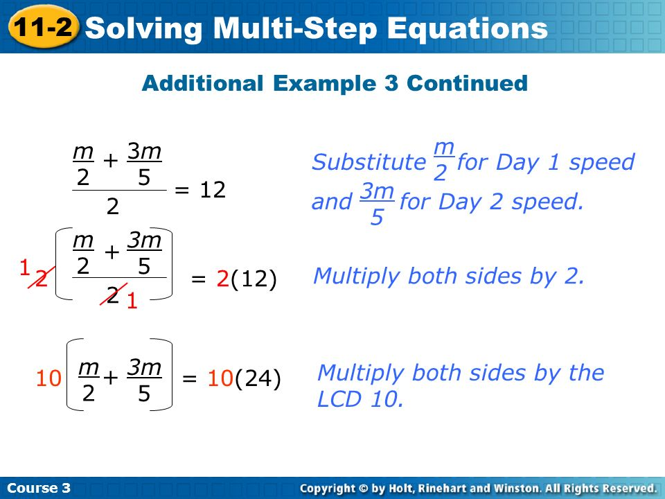 Course 3 11-2 Solving Multi-Step Equations Additional Example 3 Continued Multiply both sides by the LCD 10. + Multiply both sides by 2. 2 2 = 2(12) 3