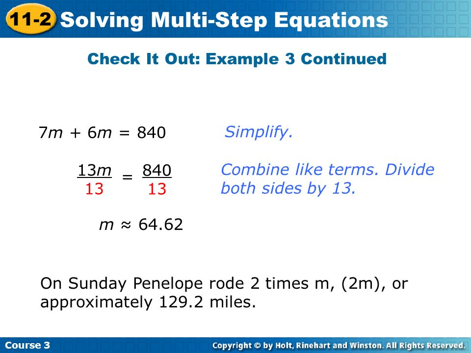 Course 3 11-2 Solving Multi-Step Equations Check It Out: Example 3 Continued 7m + 6m = 840 On Sunday Penelope rode 2 times m, (2m), or approximately 1