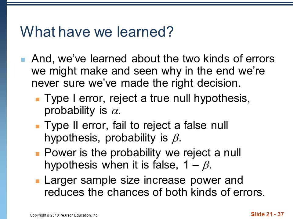 Copyright © 2010 Pearson Education, Inc. Slide 21 - 37 What have we learned.