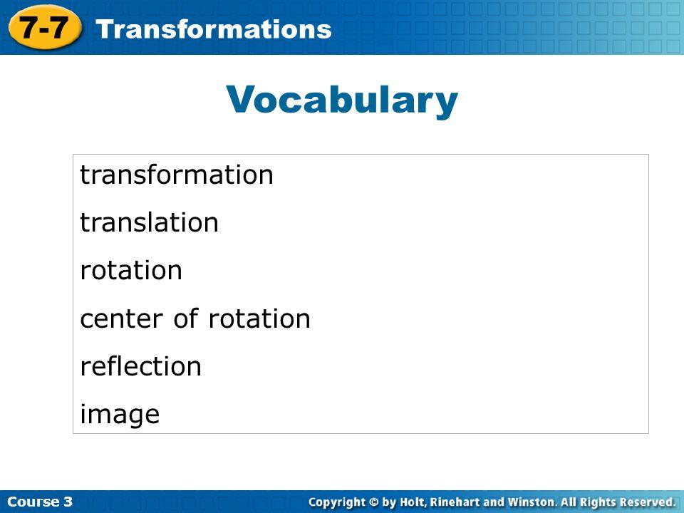 Course 3 7-7 Transformations Vocabulary transformation translation rotation center of rotation reflection image