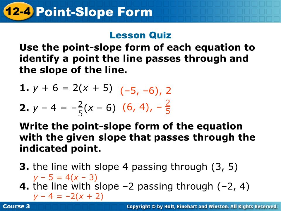 Use the point-slope form of each equation to identify a point the line passes through and the slope of the line. 1. y + 6 = 2(x + 5) 2. y – 4 = – (x –