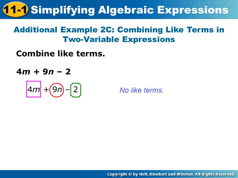 Combine like terms. Additional Example 2C: Combining Like Terms in Two-Variable Expressions No like terms. 4m + 9n – 2 11-1 Simplifying Algebraic Expr