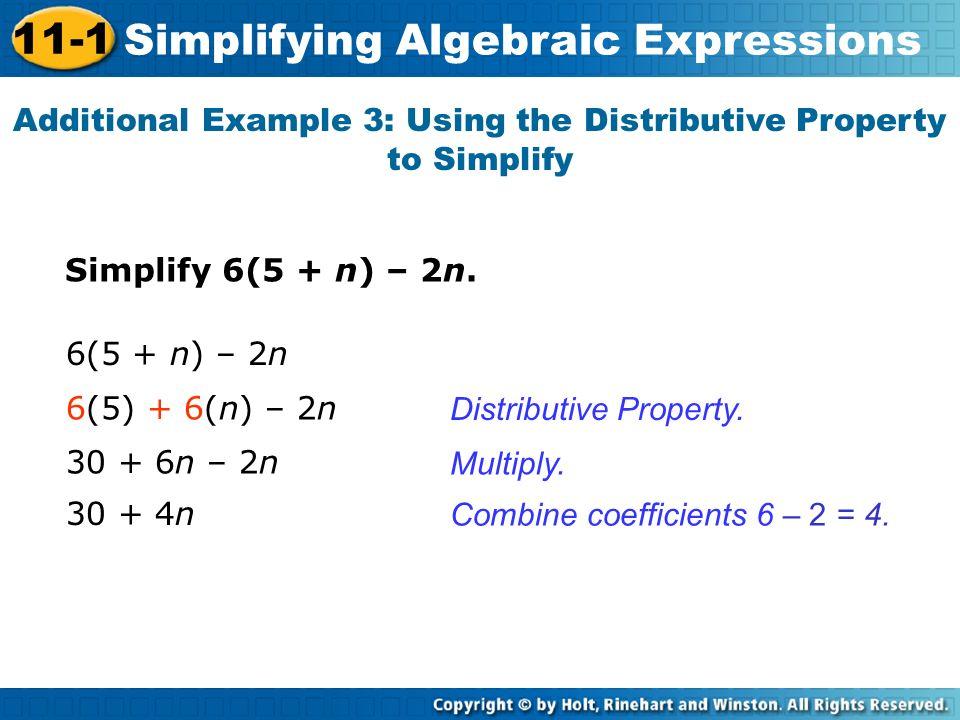 Simplify 6(5 + n) – 2n. Additional Example 3: Using the Distributive Property to Simplify Distributive Property. Multiply. 6(5 + n) – 2n 30 + 6n – 2n
