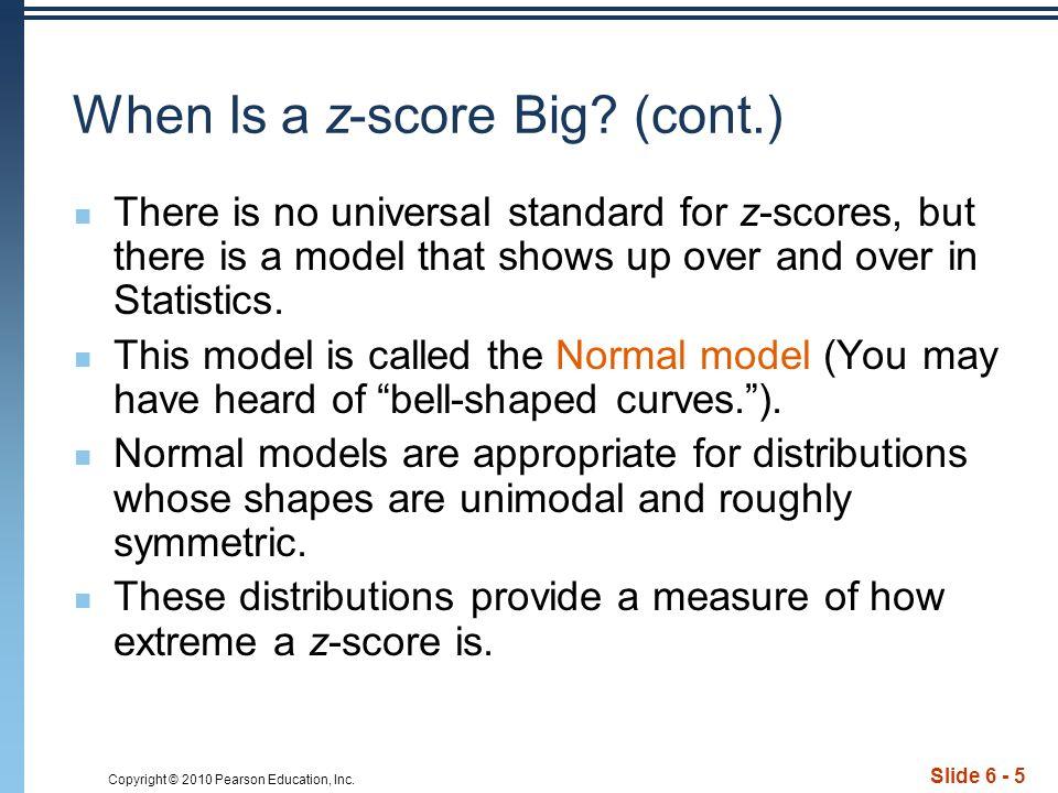 Copyright © 2010 Pearson Education, Inc.Slide 6 - 6 When Is a z-score Big.
