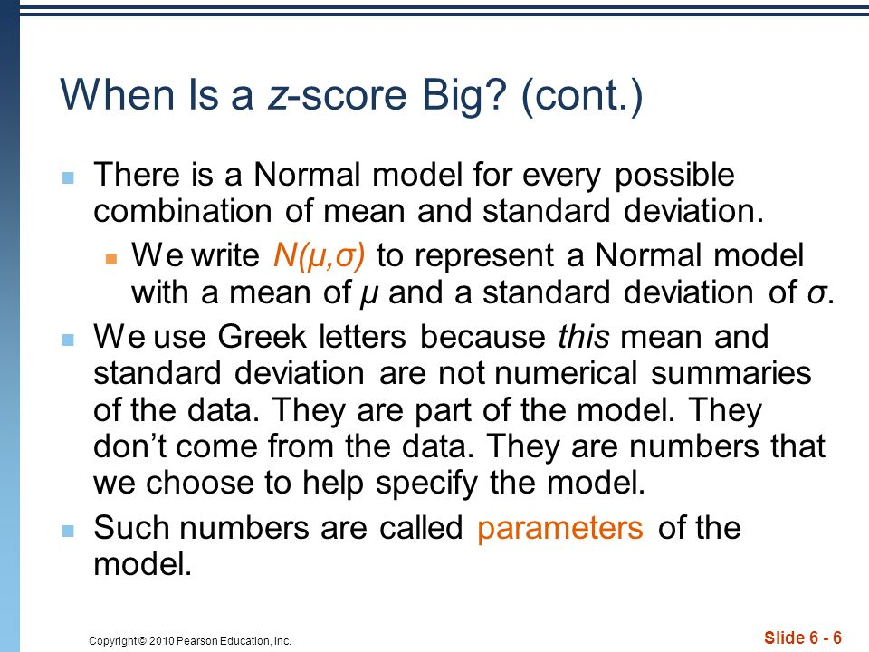 Copyright © 2010 Pearson Education, Inc. Slide 6 - 6 When Is a z-score Big.