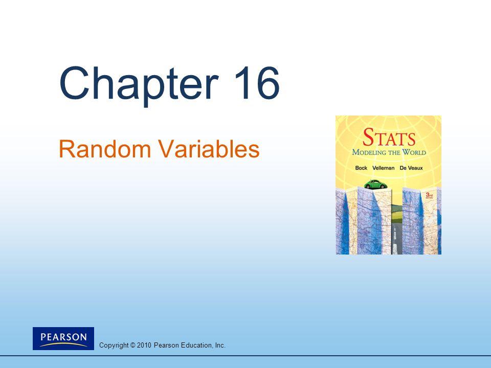 Copyright © 2010 Pearson Education, Inc. Chapter 16 Random Variables