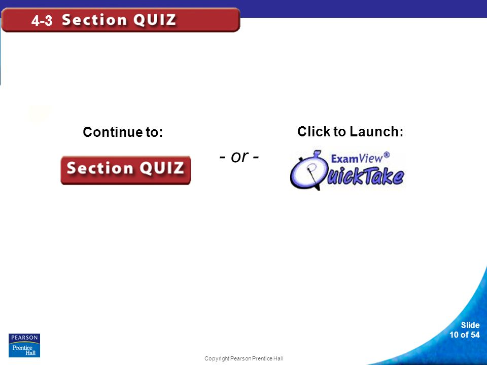 - or - Continue to: Click to Launch: Slide 10 of 54 Copyright Pearson Prentice Hall 4-3