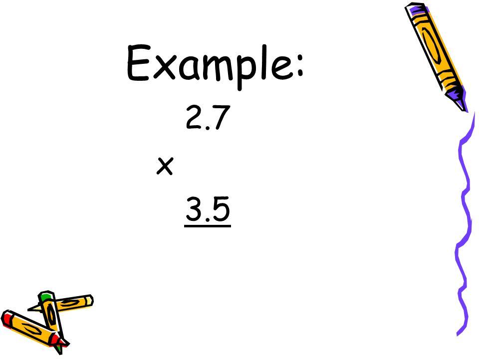 Example: 2.7 x 3.5
