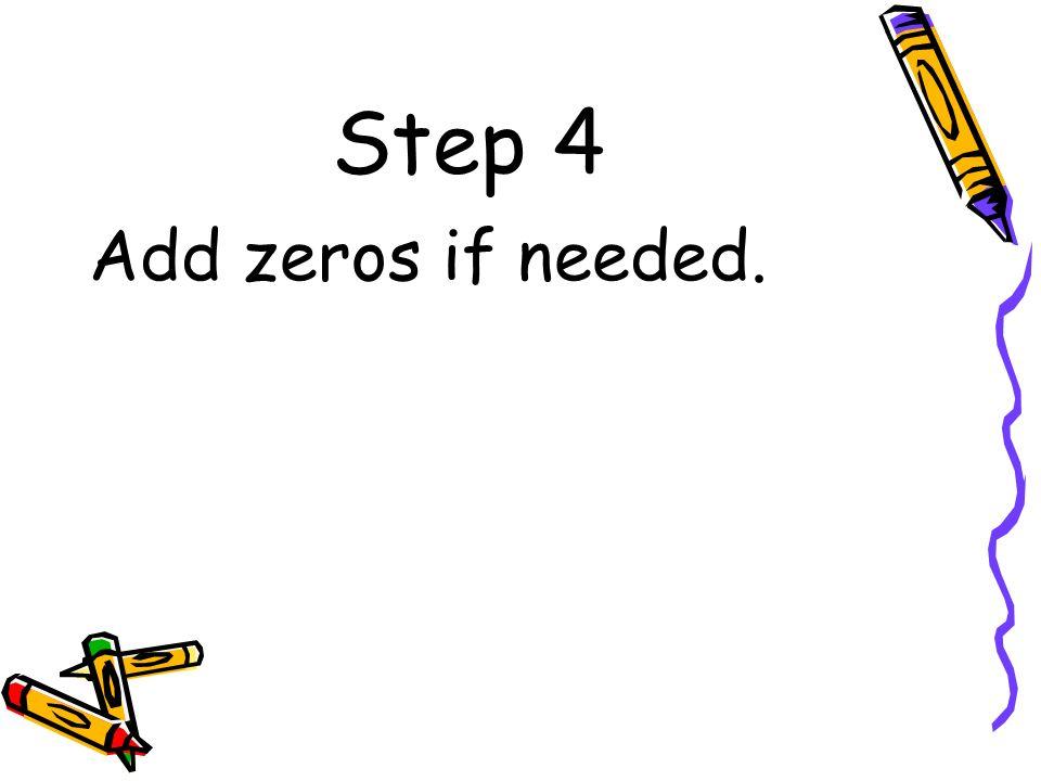 Step 4 Add zeros if needed.