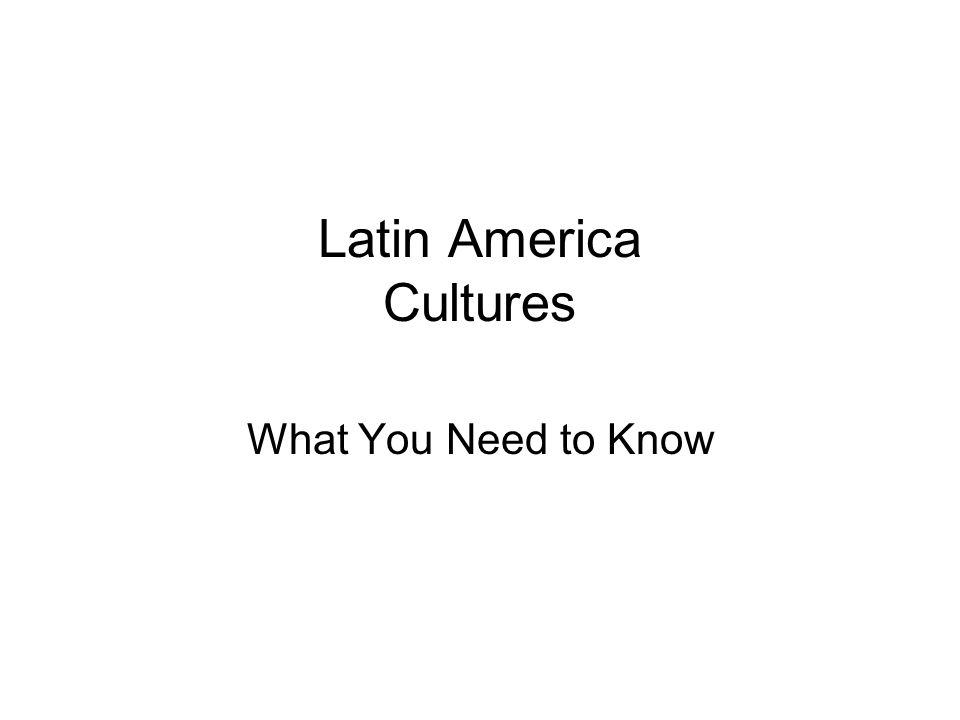 Latin America Cultures What You Need to Know