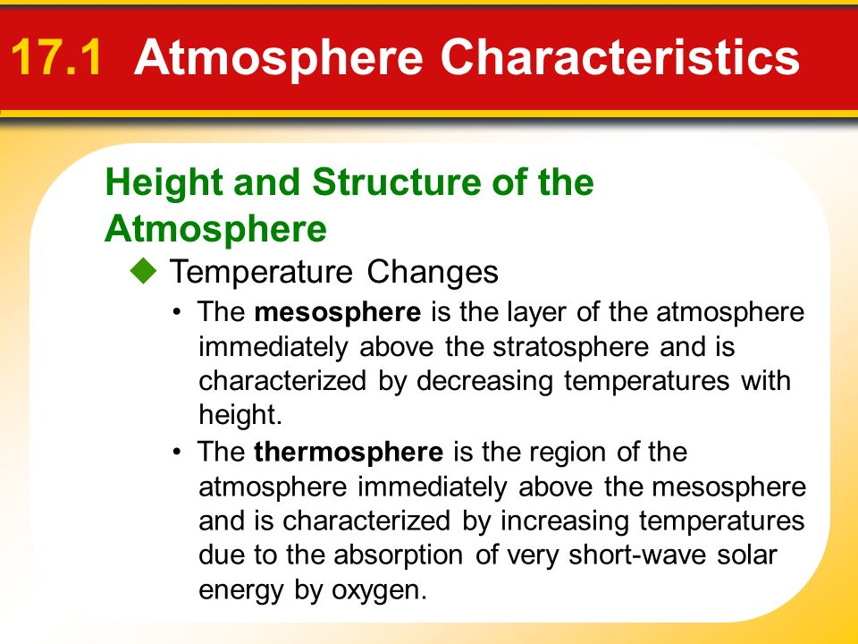 Height and Structure of the Atmosphere 17.1 Atmosphere Characteristics Temperature Changes The mesosphere is the layer of the atmosphere immediately a
