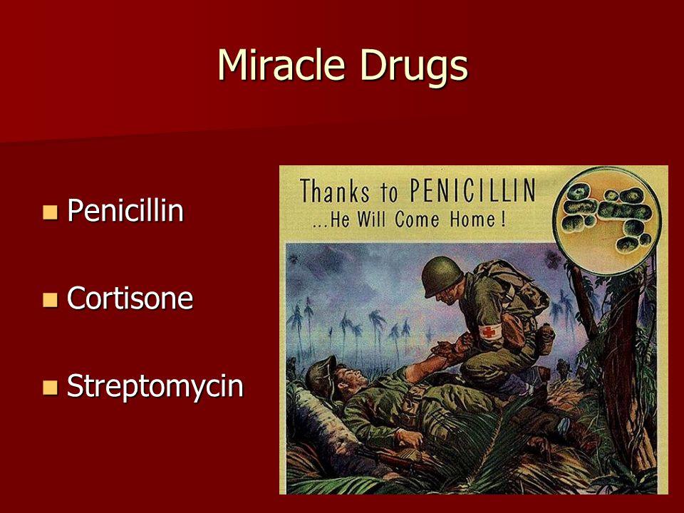 Miracle Drugs Penicillin Penicillin Cortisone Cortisone Streptomycin Streptomycin