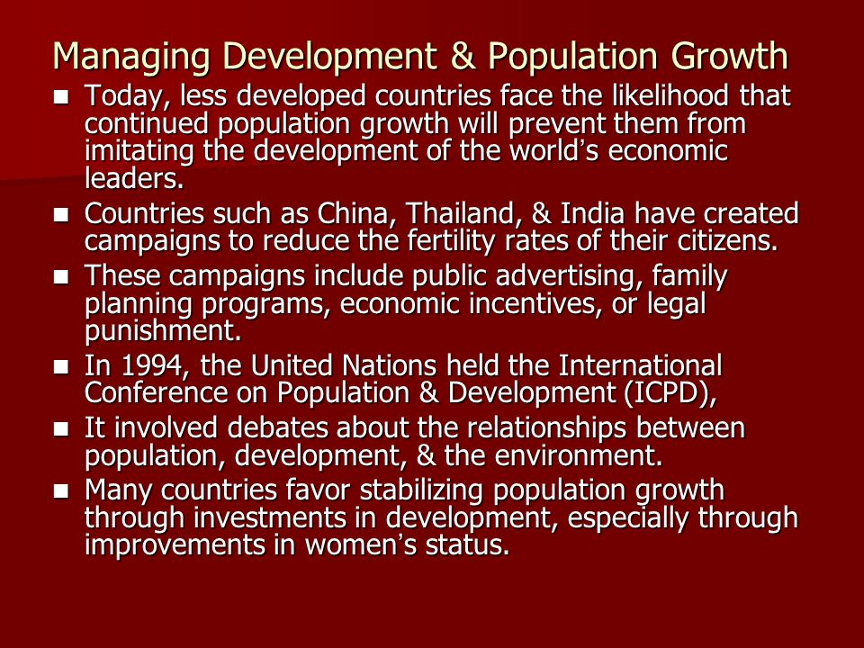 Managing Development & Population Growth Today, less developed countries face the likelihood that continued population growth will prevent them from i