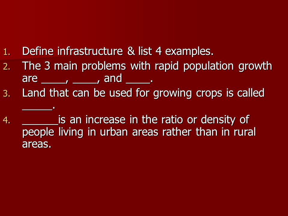 1. Define infrastructure & list 4 examples. 2. The 3 main problems with rapid population growth are ____, ____, and ____. 3. Land that can be used for