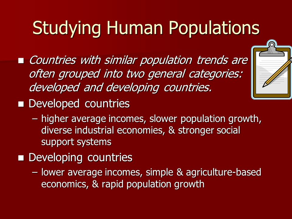 Studying Human Populations Countries with similar population trends are often grouped into two general categories: developed and developing countries.