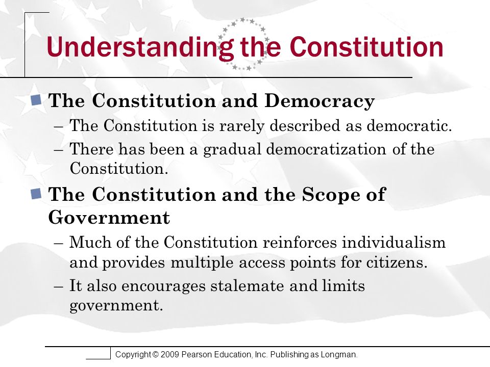 Copyright © 2009 Pearson Education, Inc. Publishing as Longman. Understanding the Constitution The Constitution and Democracy –The Constitution is rar