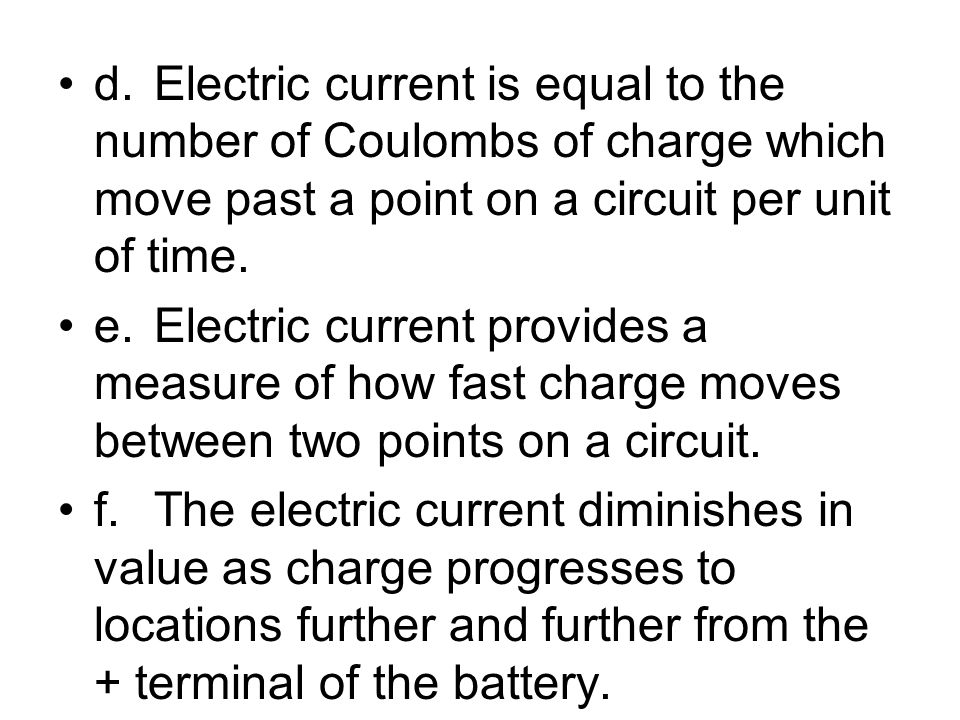 d.Electric current is equal to the number of Coulombs of charge which move past a point on a circuit per unit of time. e.Electric current provides a m