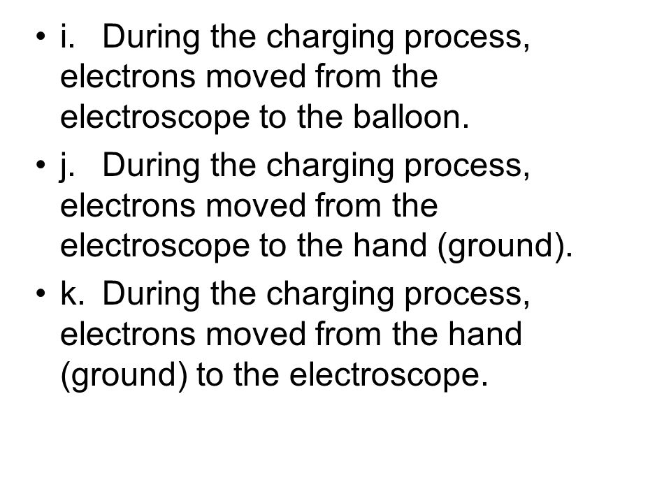 i.During the charging process, electrons moved from the electroscope to the balloon. j.During the charging process, electrons moved from the electrosc