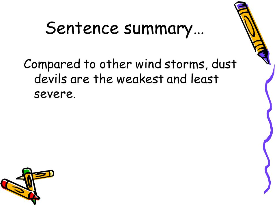 Sentence summary… Compared to other wind storms, dust devils are the weakest and least severe.