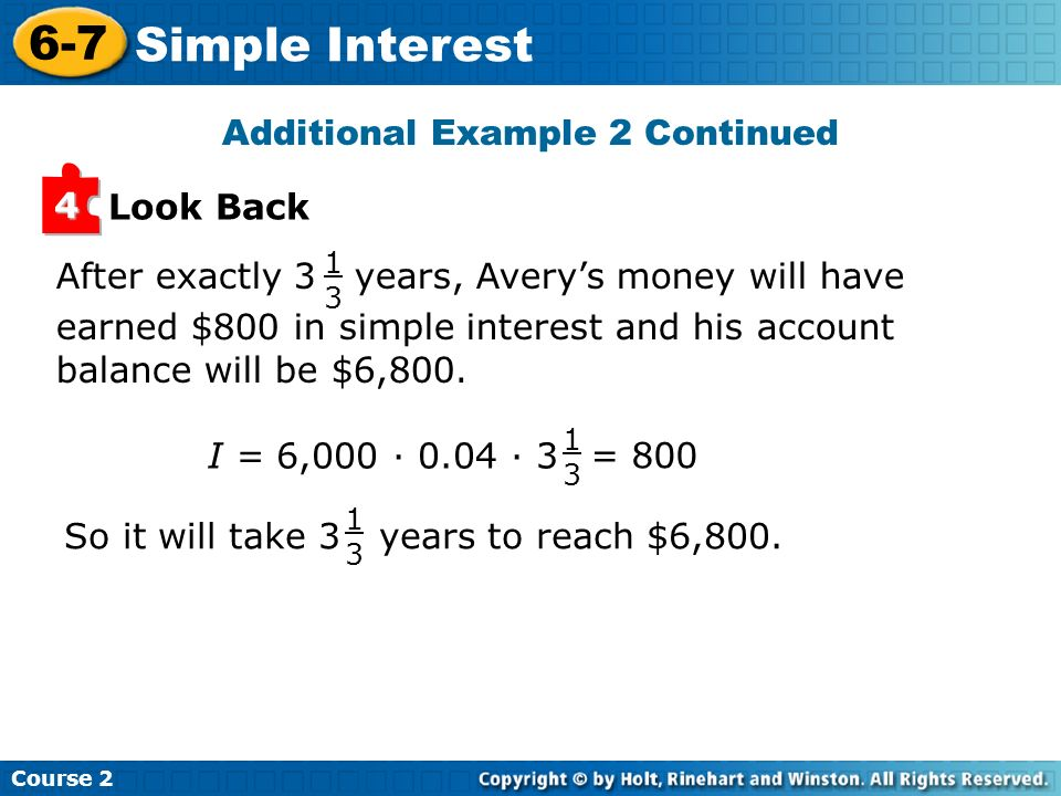 Course 2 6-7 Simple Interest Look Back 4 After exactly 3 years, Averys money will have earned $800 in simple interest and his account balance will be