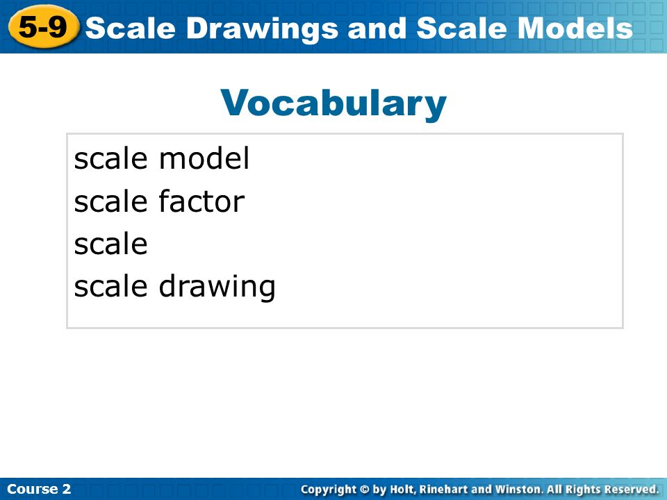 Vocabulary scale model scale factor scale scale drawing Insert Lesson Title Here Course 2 5-9 Scale Drawings and Scale Models