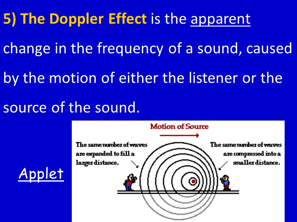 < BackNext >PreviewMain 5) The Doppler Effect is the apparent change in the frequency of a sound, caused by the motion of either the listener or the s