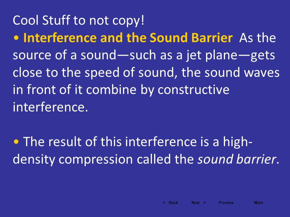< BackNext >PreviewMain Cool Stuff to not copy! Interference and the Sound Barrier As the source of a soundsuch as a jet planegets close to the speed