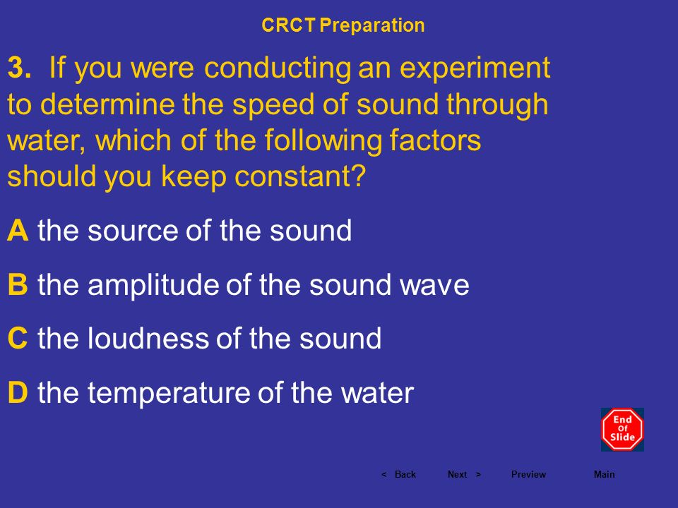 < BackNext >PreviewMain 3. If you were conducting an experiment to determine the speed of sound through water, which of the following factors should y