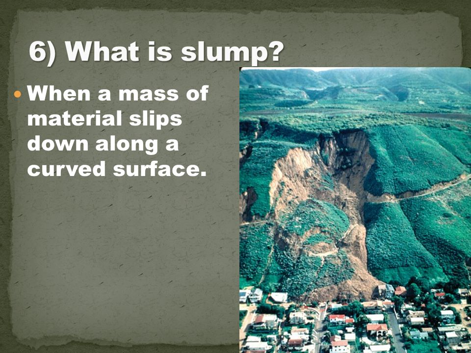 When a mass of material slips down along a curved surface.