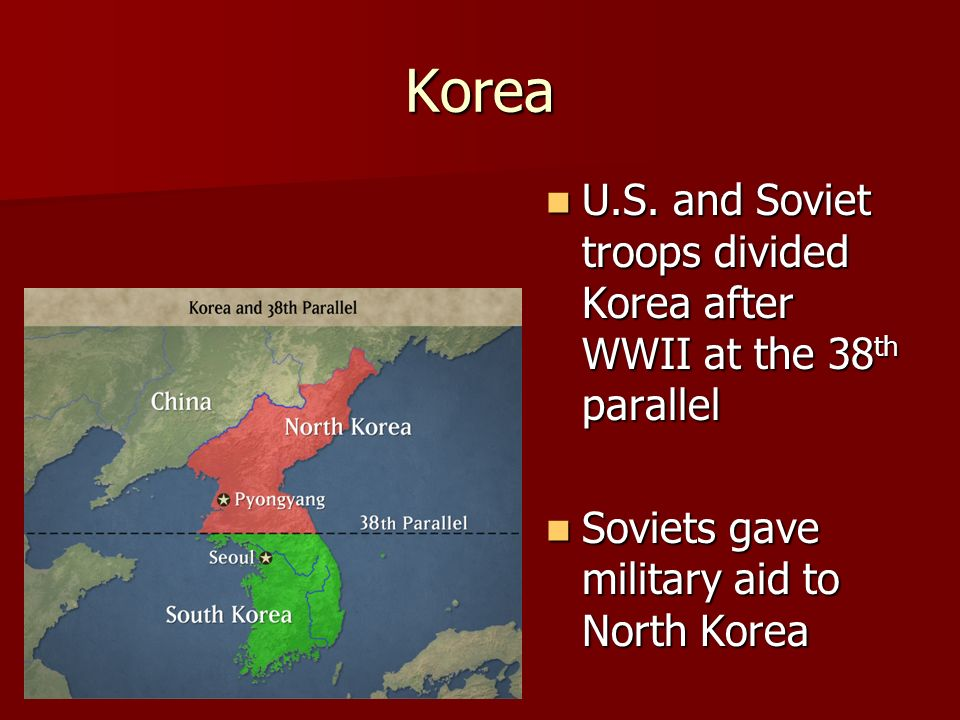 Korea U.S.and Soviet troops divided Korea after WWII at the 38 th parallel U.S.