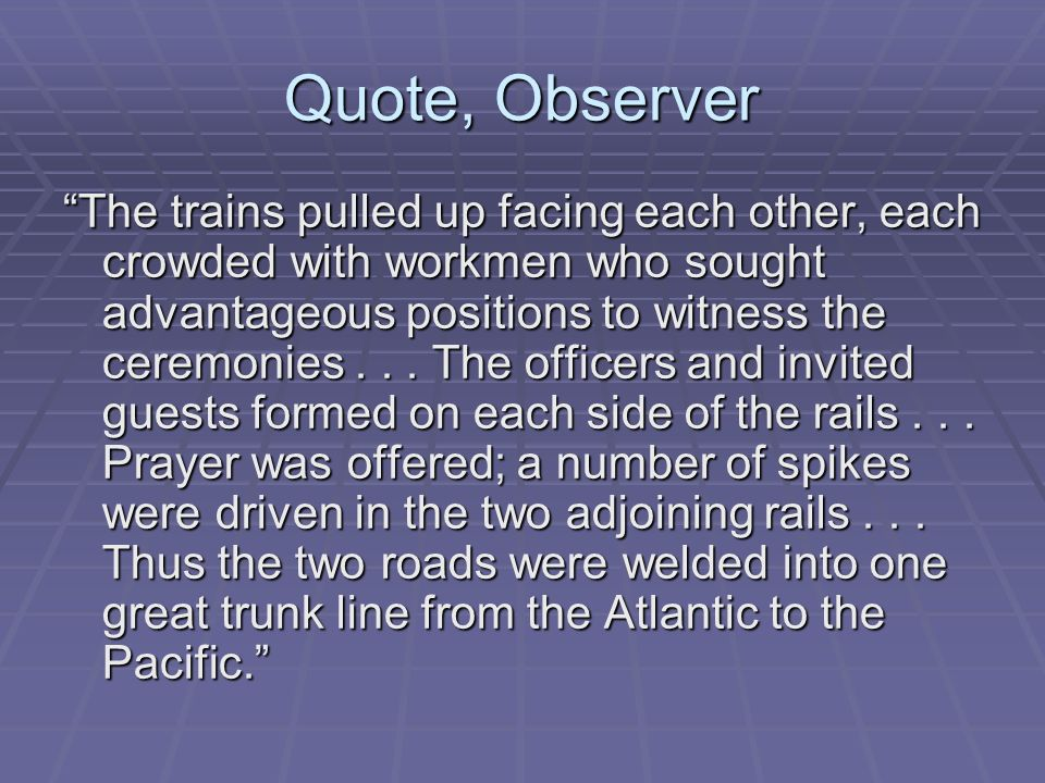 Quote, Observer The trains pulled up facing each other, each crowded with workmen who sought advantageous positions to witness the ceremonies...