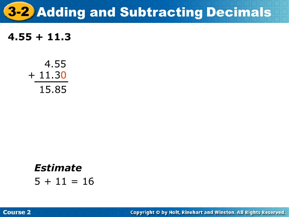 Course 2 3-3 Multiplying Decimals To multiply decimals, multiply as you would with integers.
