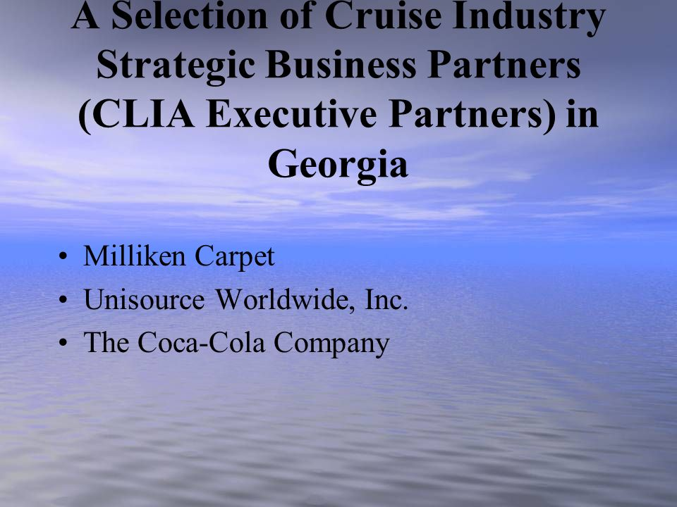 A Selection of Cruise Industry Strategic Business Partners (CLIA Executive Partners) in Georgia Milliken Carpet Unisource Worldwide, Inc. The Coca-Col