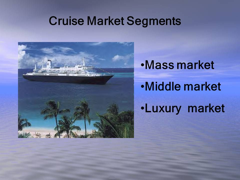 Trends in the cruise industry… Has remained strong despite 9/11/01 Rapidly growing segment Safer ship designs due to technology Individual ships marketed to specific target markets Navigational aids can pinpoint ship location at all times Niche marketing Baby boomer travel