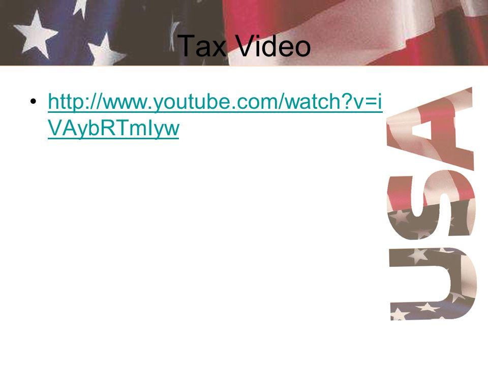 Tax Video http://www.youtube.com/watch?v=i VAybRTmIywhttp://www.youtube.com/watch?v=i VAybRTmIyw