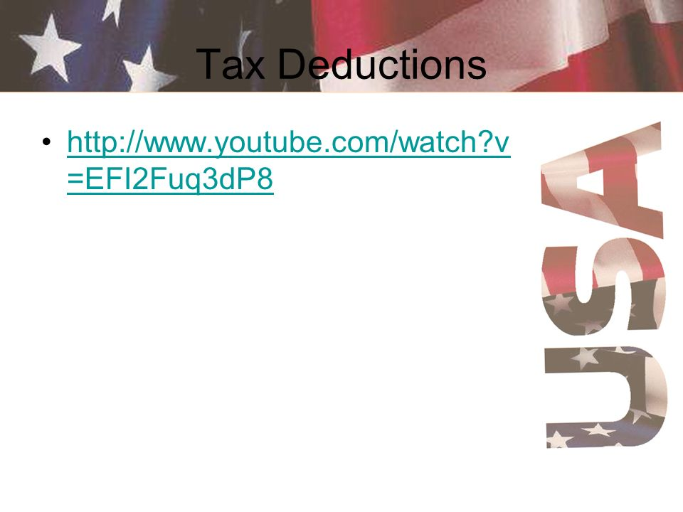 Tax Deductions http://www.youtube.com/watch?v =EFI2Fuq3dP8http://www.youtube.com/watch?v =EFI2Fuq3dP8