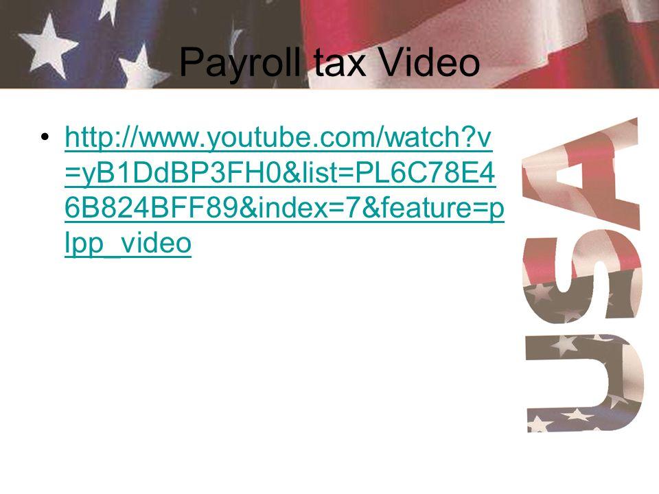 Payroll tax Video http://www.youtube.com/watch?v =yB1DdBP3FH0&list=PL6C78E4 6B824BFF89&index=7&feature=p lpp_videohttp://www.youtube.com/watch?v =yB1D