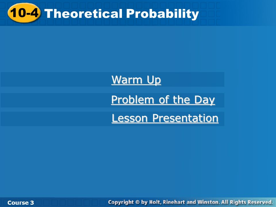 Check It Out: Example 4 Course 3 10-4 Theoretical Probability Suppose you are playing a game in which you flip two coins.