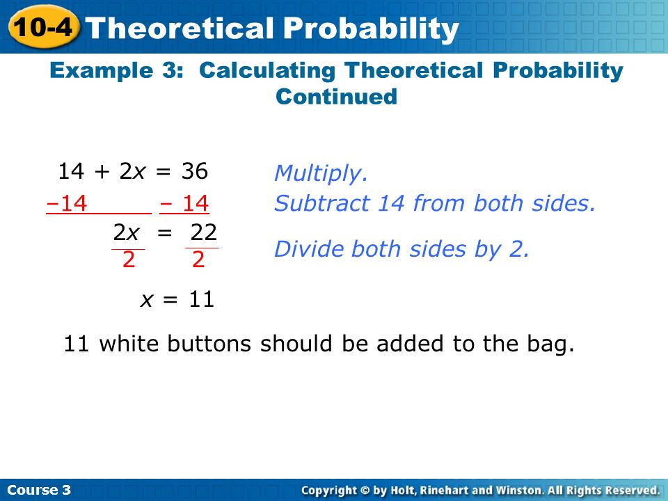 Example 3: Calculating Theoretical Probability Continued Course 3 10-4 Theoretical Probability Multiply. 14 + 2x = 36 –14 – 14Subtract 14 from both si