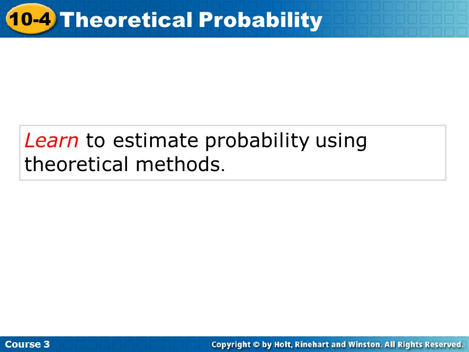 Check It Out: Example 2B Course 3 10-4 Theoretical Probability P(both tails) There is 1 outcome in the event both tails: (T, T).